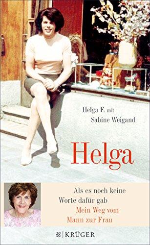 helga-als-es-noch-keine-worte-dafur-gab-mein-weg-vom-mann-zur-frau-german-edition