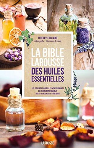 La bible Larousse des huiles essentielles par Thierry Folliard
