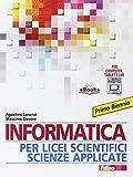 Informatica per licei scientifici scienze applicate. Per il 1° biennio dei Licei e degli Ist. magistrali. Con e-book. Con espansione online