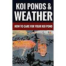 Koi Ponds & Weather - How To Care For Your Koi Pond (English Edition)