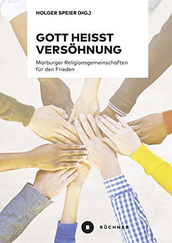 Gott heißt Versöhnung: Marburger Religionsgemeinschaften für den Frieden