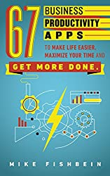 67 Business Productivity Apps to Make Life Easier, Maximize Your Time and Get Stuff Done: (Tools for Entrepreneurs, Marketers, Bloggers, and Writers) (English Edition)