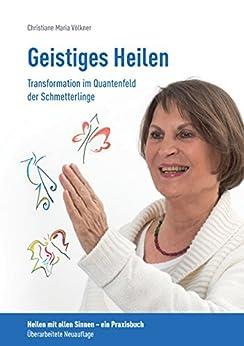 geistiges-heilen-transformation-im-quantenfeld-der-schmetterlinge-heilen-mit-allen-sinnen-ein-praxisbuch