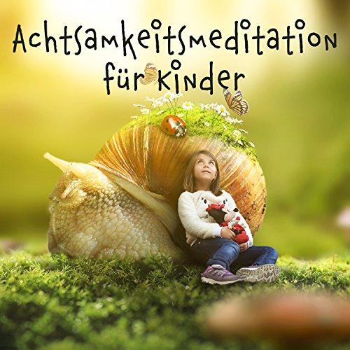 Achtsamkeitsmeditation für Kinder: 30 Healing Musik mit Naturgeräuschen, Solfeggio-Frequenzen, Autogenes Training, Woge der Fantasie, Konzentration