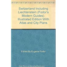 "Switzerland Including Liechtenstein (Fodor""s Modern Guides). Illustrated Edition With Atlas and City Plans"