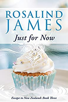 Just For Now (Escape to New Zealand Book 3) (English Edition) par [James, Rosalind]