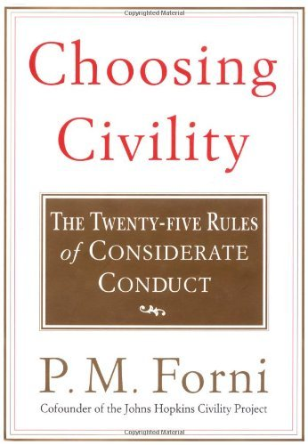 Choosing Civility: The Twenty-five Rules of Considerate Conduct by P. M. Forni (2002-02-28)