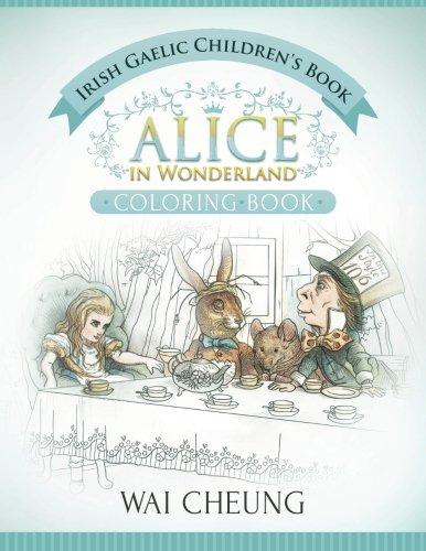 Irish Gaelic Children's Book: Alice in Wonderland (English and Irish Gaelic Edition) por Wai Cheung