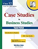 Case Studies in Business Studies by Tapan Pathak for CBSE Class 12