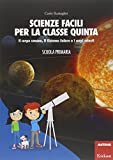 Scarica Libro Scienze facili per la classe quinta Il corpo umano il Sistema Solare e i corpi celesti Scuola primaria Con aggiornamento online (PDF,EPUB,MOBI) Online Italiano Gratis
