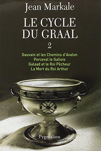 Le cycle du Graal, Tome 2 : Gauvain et les Chemins d'Avalon ; Perceval le Gallois ; Galaad et le Roi Pêcheur ; La Mort du Roi Arthur