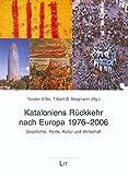Kataloniens Rückkehr nach Europa 1976-2006: Geschichte, Politik, Kultur und Wirtschaft (Kultur: Forschung und Wissenschaft) -