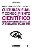 Cultura visual y conocimiento científico. Comunicación transmedia de la ciencia en la era Big Data (Manuales)