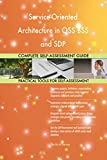 Service-Oriented Architecture in OSS BSS and SDP All-Inclusive Self-Assessment - More than 700 Success Criteria, Instant Visual Insights, Spreadsheet Dashboard, Auto-Prioritized for Quick Results