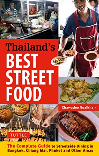 Thailand's Best Street Food: The Complete Guide to Streetside Dining in Bangkok, Chiang Mai, Phuket and Other Areas (Complete Book Of Thai Cooking)