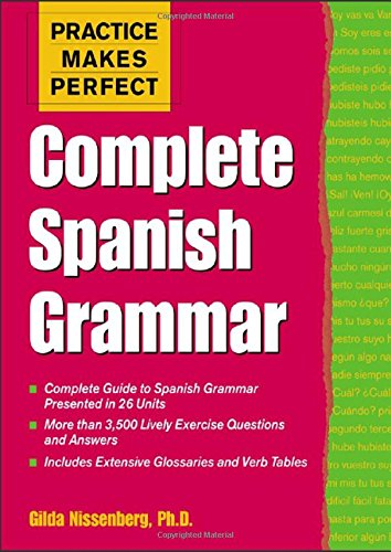 Practice Makes Perfect: Complete Spanish Grammar (Practice Makes Perfect Series) por Gilda Nissenberg