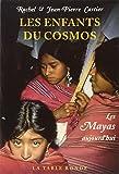 LES ENFANTS DU COSMOS. Les Mayas aujourd'hui (Chemin de Sages)