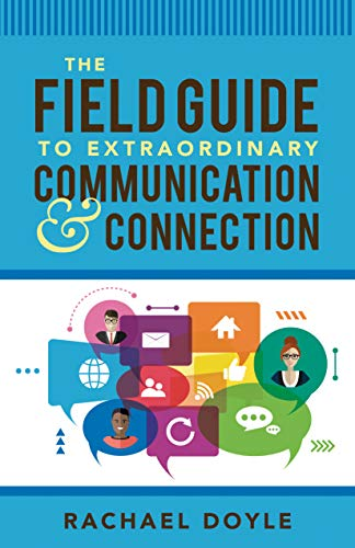 The Field Guide to Extraordinary Communication and Connection (English Edition)