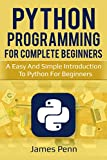 Python: A Simple Introduction To Python For Beginners (Programming, Languages, Computer Science, Design)