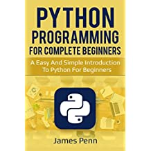 Python: A Simple Introduction To Python For Beginners (Programming, Languages, Computer Science, Design) (English Edition)
