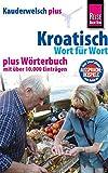Reise Know-How Sprachführer Kroatisch - Wort für Wort plus Wörterbuch: Kauderwelsch-Band 98+