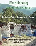 Earthbag Architecture: Building Your Dream with Bags: Volume 3 (Green Home Building)