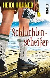 Schluchtenscheißer: Ein Fall für Lucky Lämmermeier (Piper Taschenbuch, Band 30679)