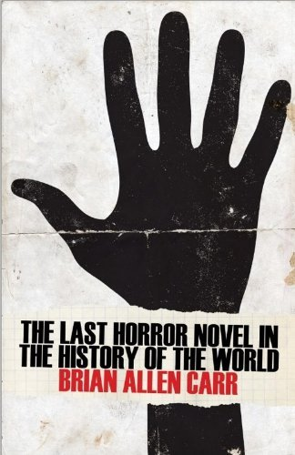 The Last Horror Novel in the History of the World: Written by Brian Allen Carr, 2014 Edition, Publisher: Lazy Fascist Press [Paperback]
