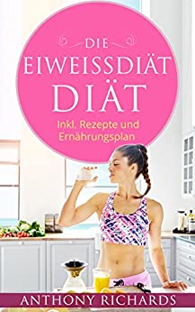 Die Eiweiss Diät: Inklusive Rezepte und Ernährungsplan (Eiweiß Diät zum Schnellen und gesunden Abnehmen, Effektive Eiweissdiät 2.0 mit Lebensmittelratgeber ... und Rezepten (Rezeptbücher vegetarisch 1)