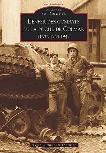 L'enfer des combats de la poche de Colmar Hiver 1944-1945