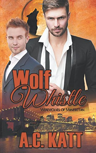 Wolf Whistle (Werewolves of Manhattan) (Volume 7)