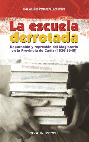 Escuela Derrotada, La. Depuración Y Represión Del Magisterio En La Provincia De Cádiz (1936-1945)