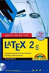 Jetzt lerne ich LaTeX . Komplettes Starterkit für den einfachen Einstieg in das Satzsystem