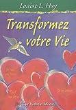 Transformez votre vie - Guy Trédaniel éditeur - 19/04/2010