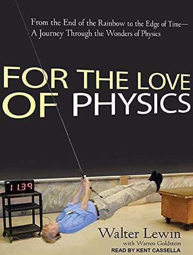 For the Love of Physics: From the End of the Rainbow to the Edge of Time---A Journey Through the Wonders of Physics by Warren Goldstein (2011-08-01)