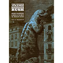 The Second Jurassic Dinosaur Rush: Museums and Paleontology in America at the Turn of the Twentieth Century