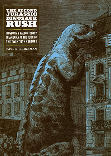 The Second Jurassic Dinosaur Rush: Museums and Paleontology in America at the Turn of the Twentieth Century por Paul D. Brinkman