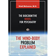 The Mind-Body Problem Explained: The Biocognitive Model for Psychiatry (English Edition)