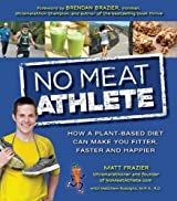 No Meat Athlete: Run on Plants andDiscover Your Fittest, Fastest, Happiest Self