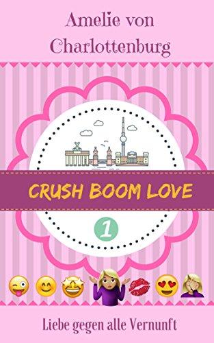 Crush Boom Love: Ein Liebesroman wie ein Besteller aus 2018: Liebe gegen alle Vernunft: jung, frisch, liebevoll und chaotisch! Zwischen Tinder und McFit  beginnt eine heimliche Liebesgeschichte