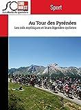 Au Tour des Pyrénées: Cols mythiques des Pyrénées et légendes cyclistes du Tour de France