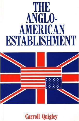 Anglo-American Establishment by Carroll, Quigley published by G S G & Associates Pub (1981)