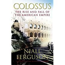 Colossus: The Rise and Fall of the American Empire by Ferguson, Niall (2004) Hardcover