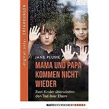 Mama und Papa kommen nicht wieder: Zwei Kinder überwinden den Tod ihrer Eltern (German Edition)