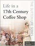 Life in a Seventeenth-century Coffee Shop (The Sutton Life Series)