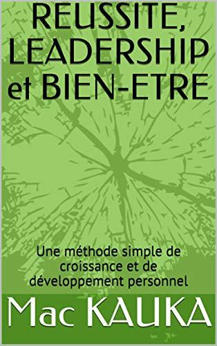 Couverture du livre REUSSITE, LEADERSHIP et BIEN-ETRE: Une méthode simple de croissance et de développement personnel