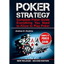 Poker Strategy: Complete Poker Guide. Everything You Need to Know to Play Poker (poker books, liars poker, poker kindle, poker workbook, tournament poker, poker math) (English Edition)