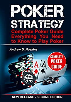 Poker Strategy: Complete Poker Guide. Everything You Need to Know to Play Poker (poker books, liars poker, poker kindle, poker workbook, tournament poker, poker math) eBook: Andrew D. Hoskins
