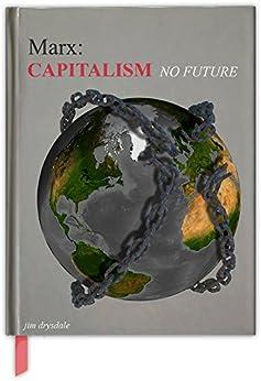 Capitalism No Future by [Drysdale, Jim]