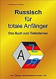 Russisch für totale Anfänger Das Buch zum Selbstlernen: Lehr-, Übungs- und Arbeitsbuch in einem + MP3-CD